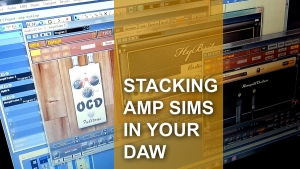 Stacking amp sims in your DAW
