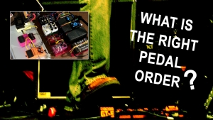 What is the right effects pedal order for your stompboxes